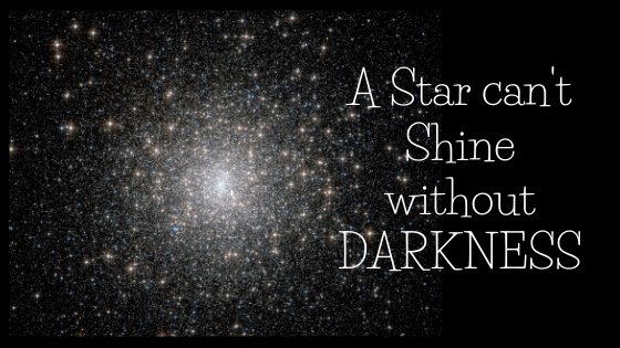 A Star can't Shine without DARKNESS